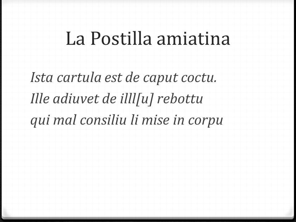 La Postilla amiatina Ista cartula est de caput coctu. Ille adiuvet de illl[u] rebottu qui mal consiliu li mise in corpu
